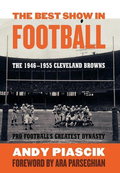 The Best Show in Football: The 1946-1955 Cleveland Browns--Pro Football's Greatest Dynasty EB9781589796164