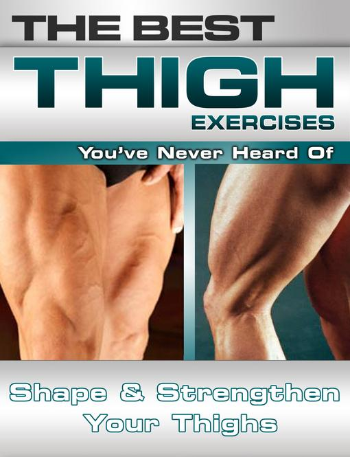 The Best Thigh Exercises You've Never Heard Of: Shape and Strengthen Your Thighs EB9781936910113