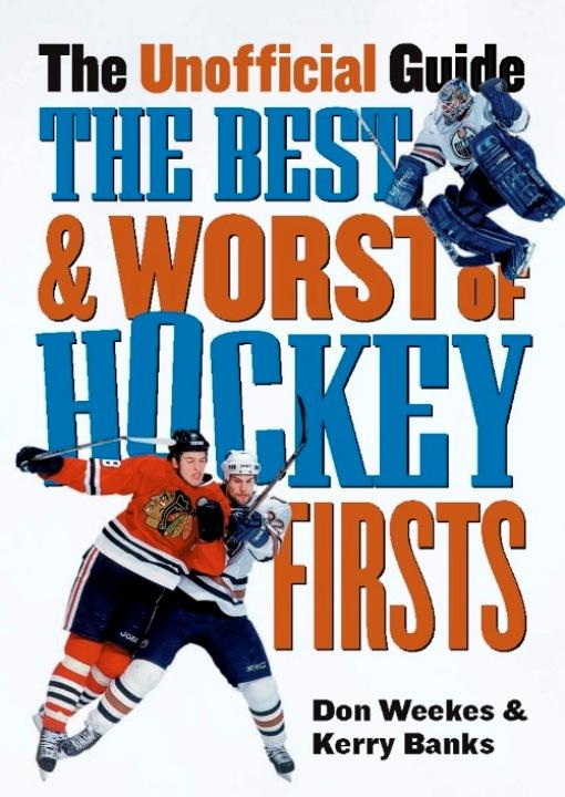 The Best and Worst of Hockey's Firsts: The Unofficial Guide EB9781926685427