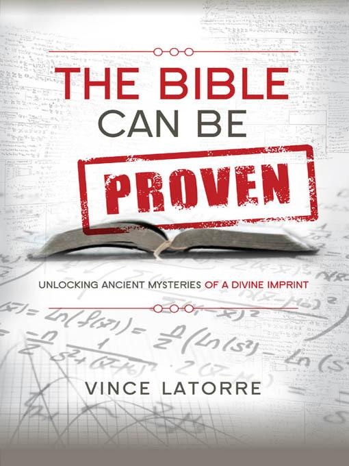 The Bible Can Be Proven: Unlocking Ancient Mysteries of a Divine Imprint EB9781935245667