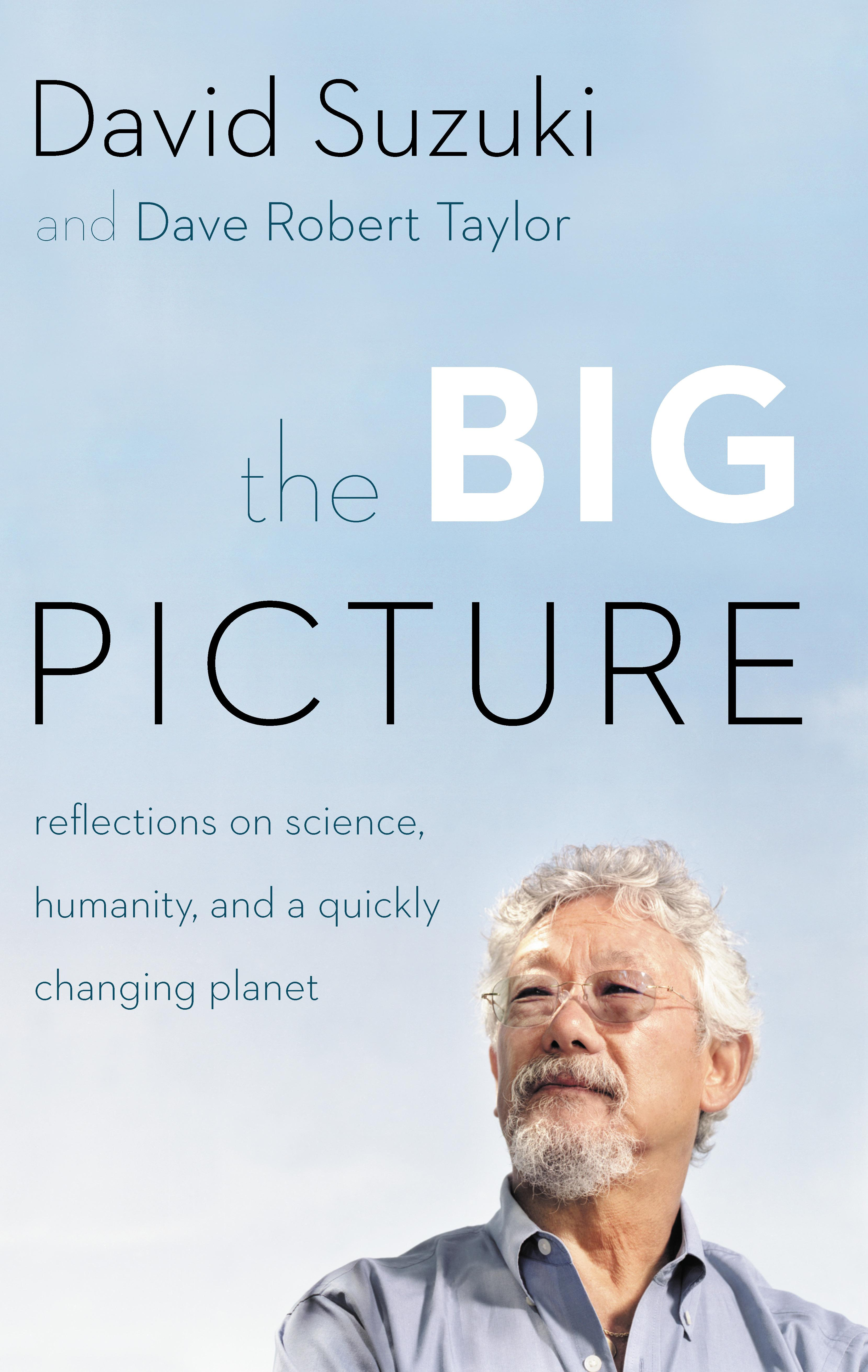 The Big Picture: Reflections on Science, Humanity, and a Quickly Changing Planet EB9781926685441