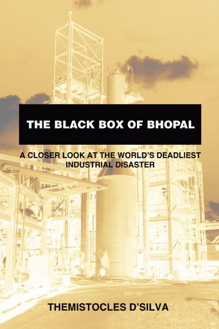 The Black Box of Bhopal:A Closer Look at the World's Deadliest Industrial Disaster EB9781425198305