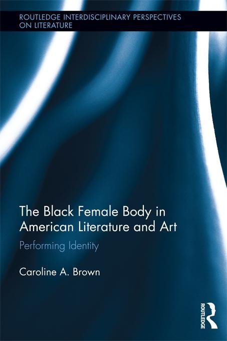 The Black Female Body in American Literature and Art EB9781136289200