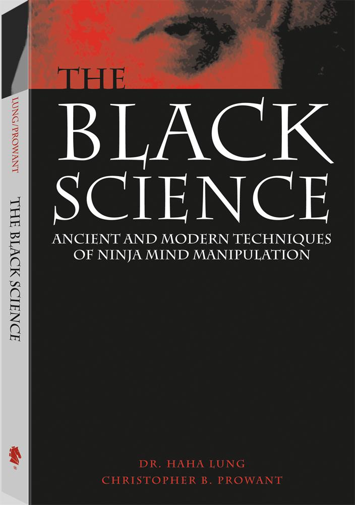 The Black Science: Ancient And Modern Techniques Of Ninja Mind Manipulation