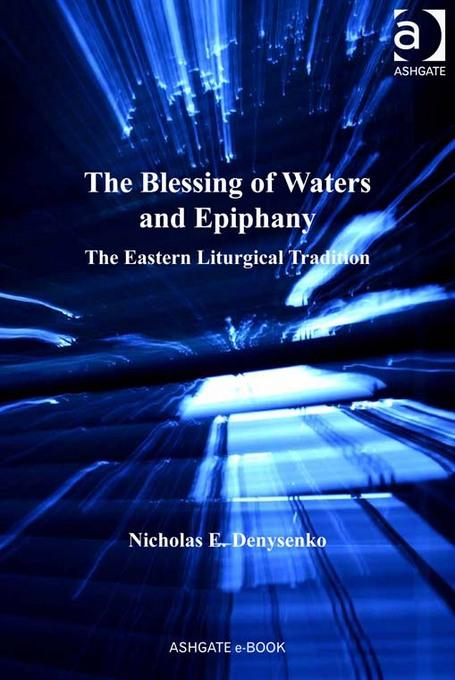 The Blessing of Waters and Epiphany: The Eastern Liturgical Tradition EB9781409440796