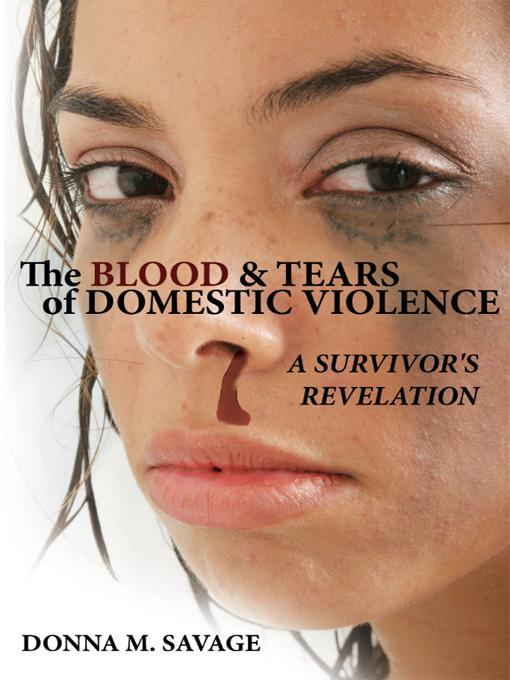 The Blood & Tears of Domestic Violence:  A Survivor's Revelation EB9781434391568