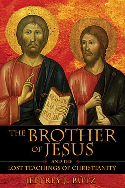 The Brother of Jesus and the Lost Teachings of Christianity EB9781594778797