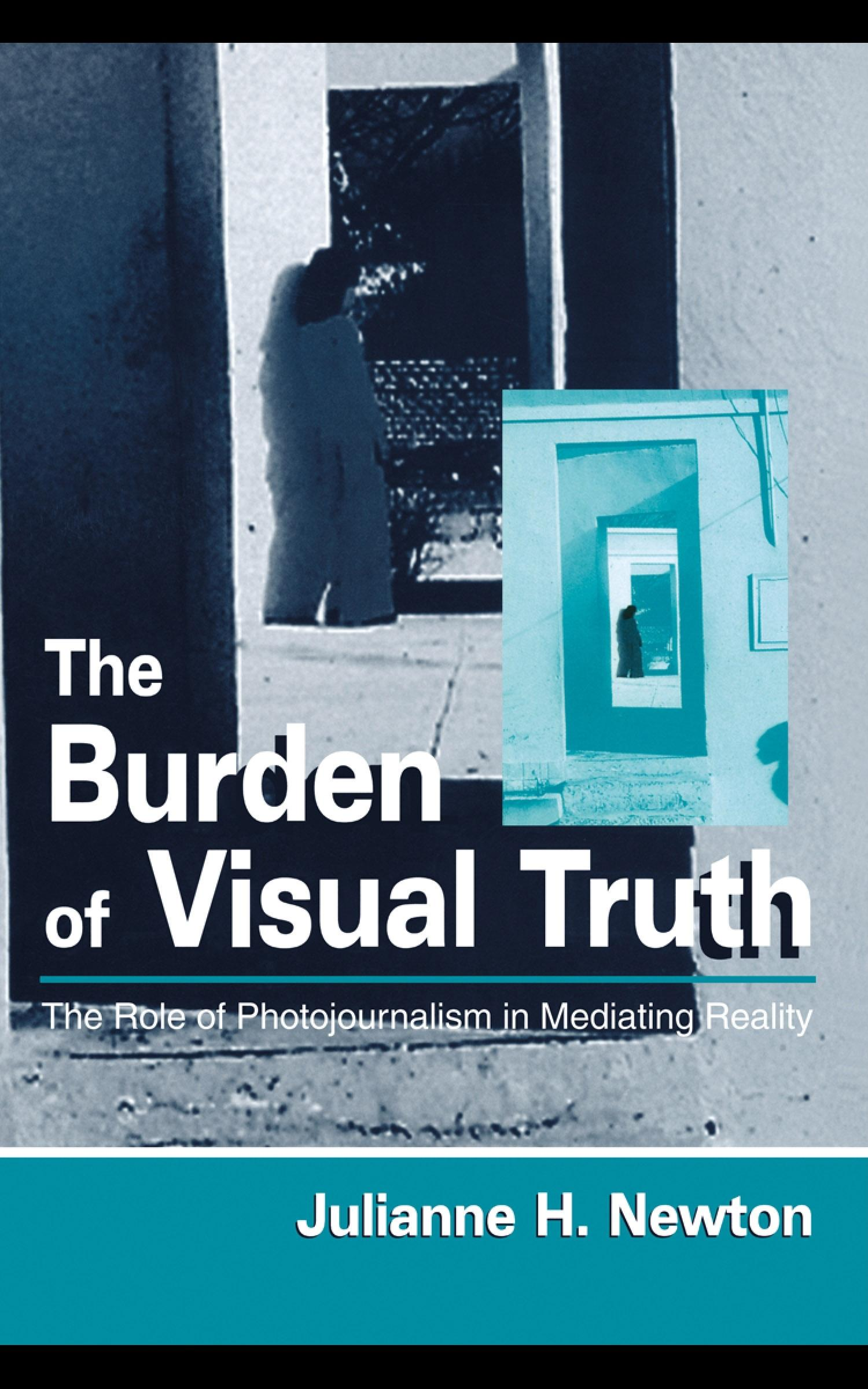 The Burden of Visual Truth: The Role of Photojournalism in Mediating Reality EB9781410605900