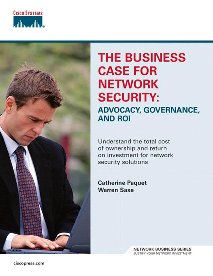The Business Case for Network Security: Advocacy, Governance, and ROI EB9781587054235