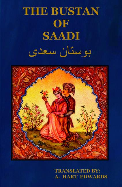 The Bustan of Saadi (The Garden of Saadi): Translated from Persian with an introduction by A. Hart Edwards EB9781604440355