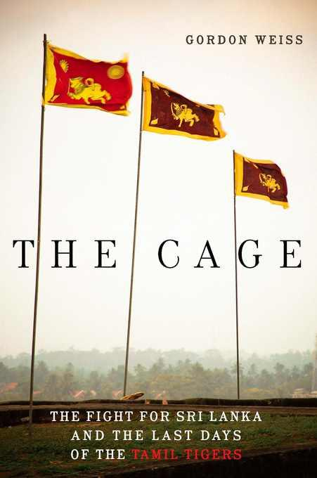 The Cage: The Fight for Sri Lanka and the Last Days of the Tamil Tigers EB9781934137574