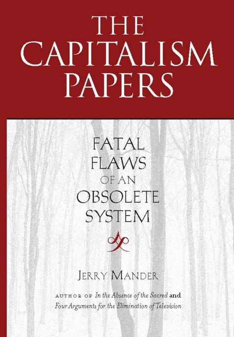 The Capitalism Papers: Fatal Flaws of an Obsolete System EB9781619020887