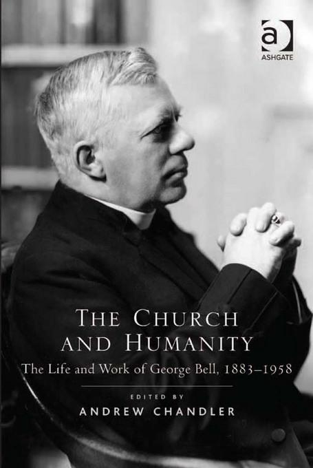 The Church and Humanity: The Life and Work of George Bell, 1883-1958 EB9781409425571
