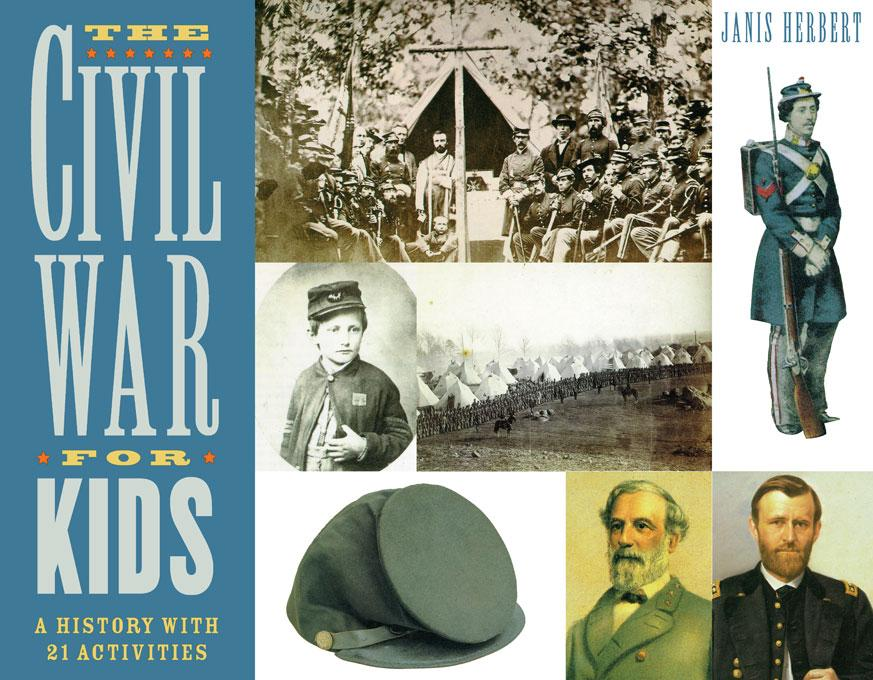 The Civil War For Kids: A History with 21 Activities EB9781569765210