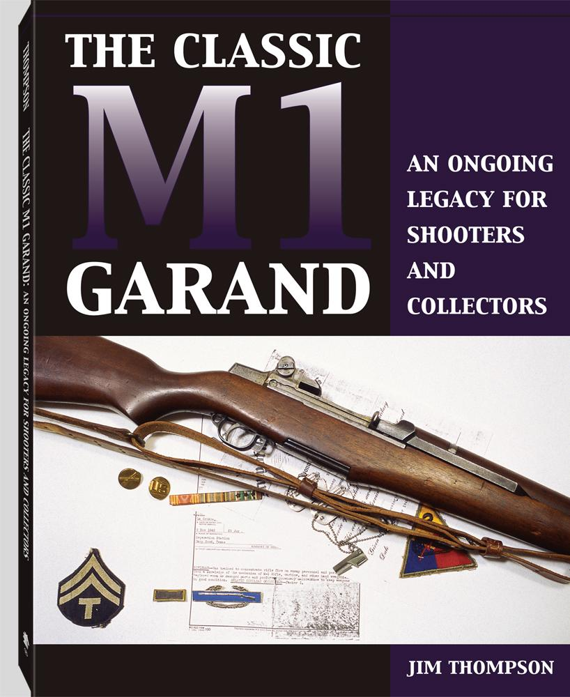 The Classic M1 Garand: An Ongoing Legacy For Shooters And Collectors EB9781581609455
