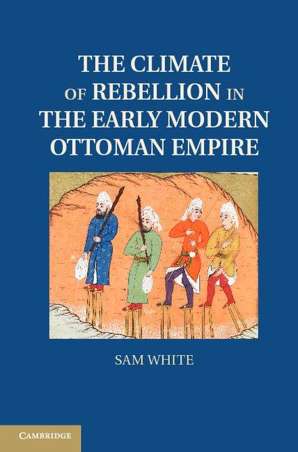 The Climate of Rebellion in the Early Modern Ottoman Empire EB9781139120012