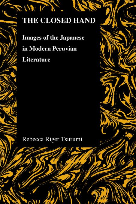 The Closed Hand: Images of the Japanese in Modern Peruvian Literature EB9781612492124