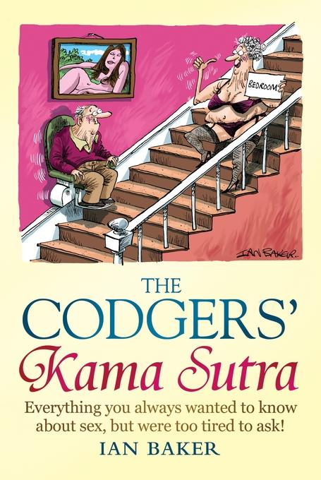 The Codgers' Kama Sutra: Everything You Wanted to Know About Sex but Were Too Tired to Ask EB9781780335735