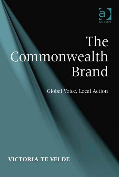 The Commonwealth Brand: Global Voice, Local Action EB9781409429180