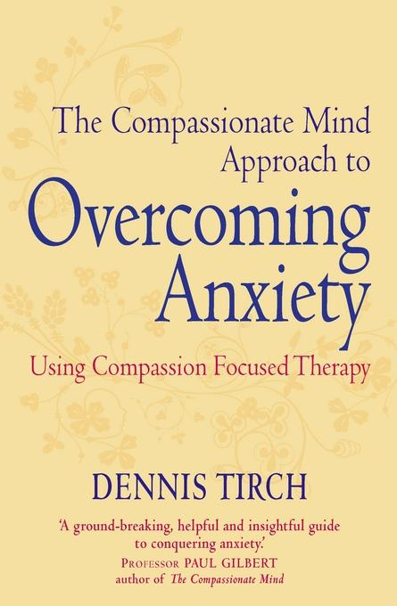The Compassionate Mind Approach to Overcoming Anxiety EB9781849019606