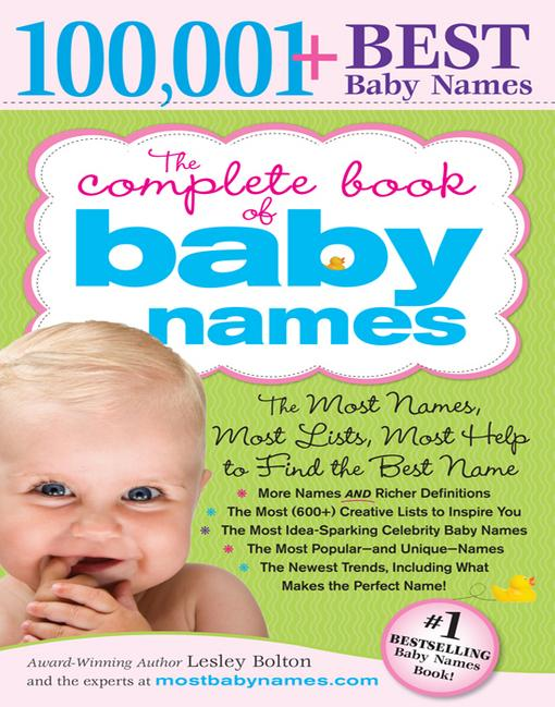 The Complete Book of Baby Names: The Most Names (100,001+), Most Unique Names, Most Idea-Generating Lists (600+) and the Most Help to Find the Perfect EB9781402241659