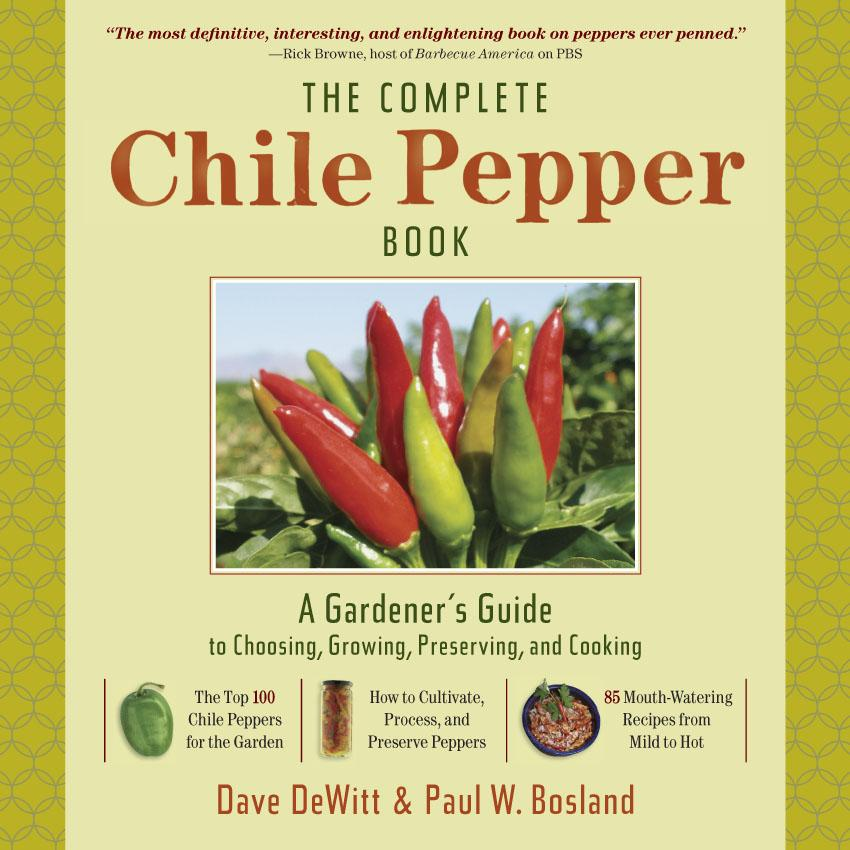 The Complete Chile Pepper Book: A Gardener's Guide to Choosing, Growing, Preserving, and Cooking EB9781604691399