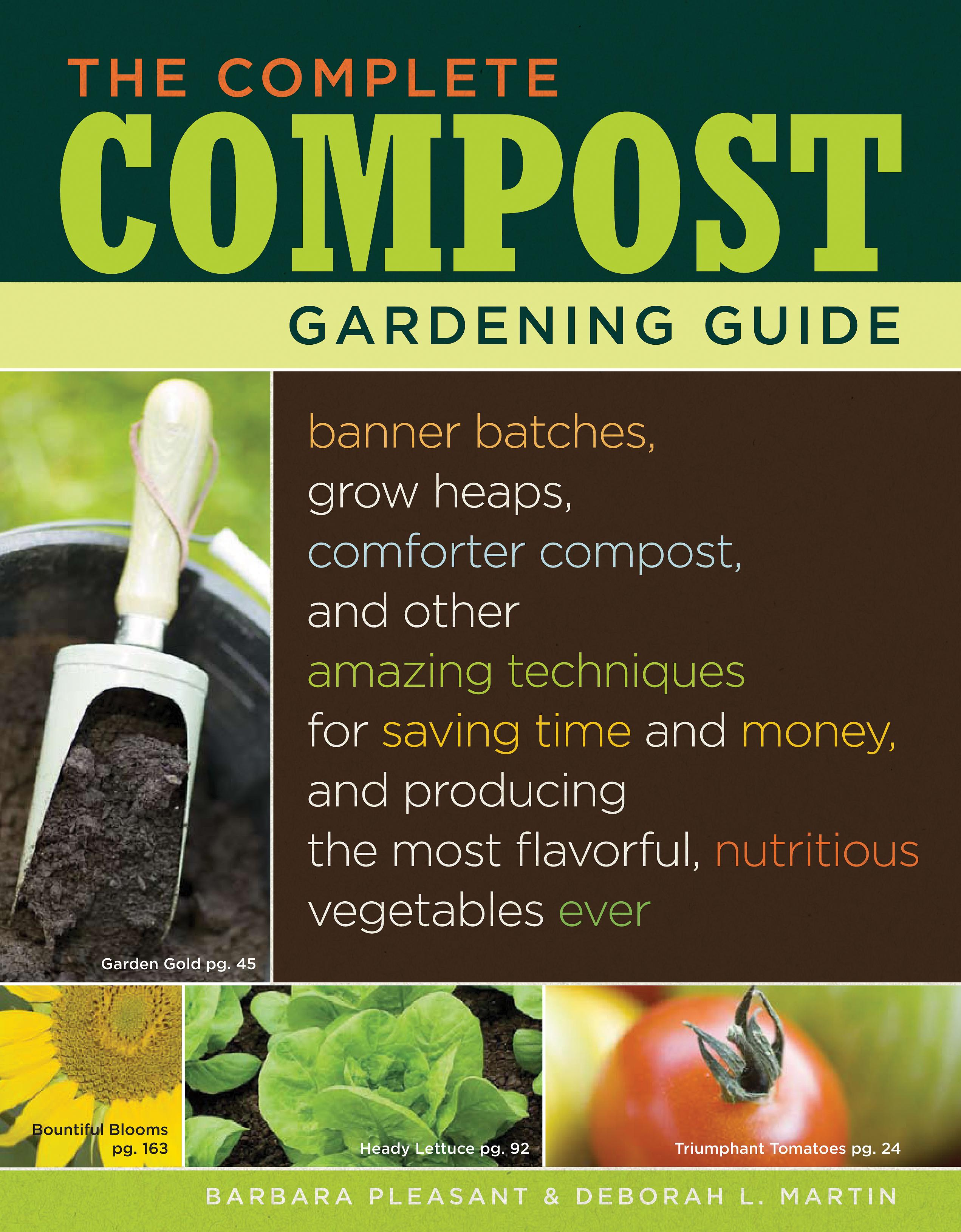 The Complete Compost Gardening Guide: Banner batches, grow heaps, comforter compost, and other amazing techniques for saving time and money, and produ EB9781603421836