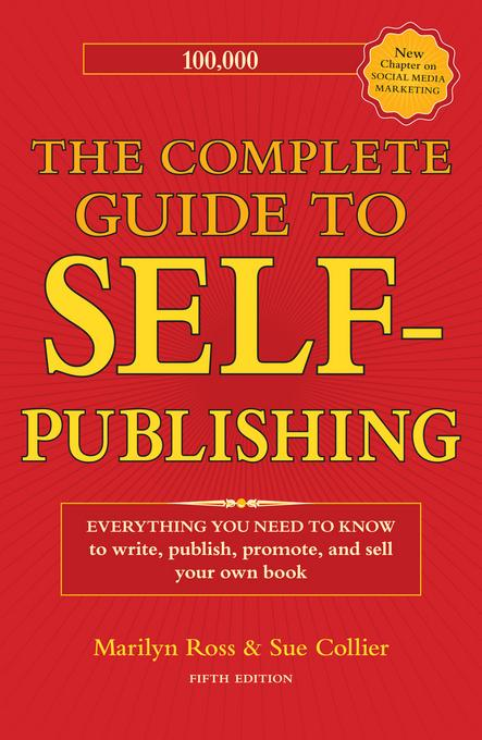 The Complete Guide to Self-Publishing: Everything You Need to Know to Write, Publish, Promote and Sell Your Own Book EB9781599631844