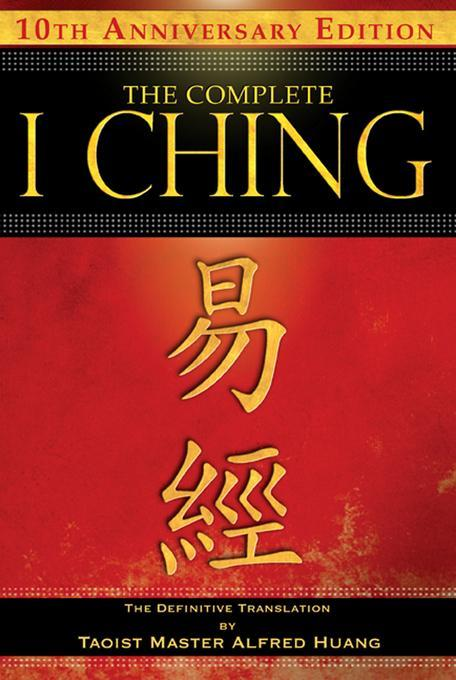The Complete I Ching--10th Anniversary Edition: The Definitive Translation by Taoist Master Alfred Huang EB9781594778865