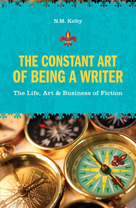 The Constant Art of Being a Writer: The Life, Art and Business of Fiction EB9781599633374