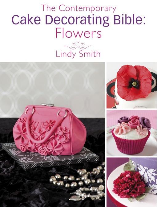 The Contemporary Cake Decorating Bible: Flowers: A sample chapter from The Contemporary Cake Decorating Bible EB9781446358689