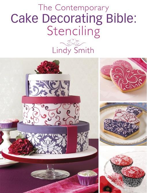 The Contemporary Cake Decorating Bible: Stenciling: A sample chapter from The Contemporary Cake Decorating Bible EB9781446358641