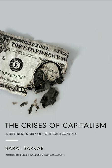 The Crises of Capitalism: A Different Study of Political Economy EB9781619021259