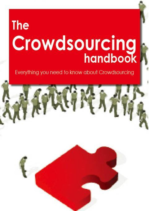 The Crowdsourcing Handbook - Everything you need to know about Crowdsourcing EB9781743448618