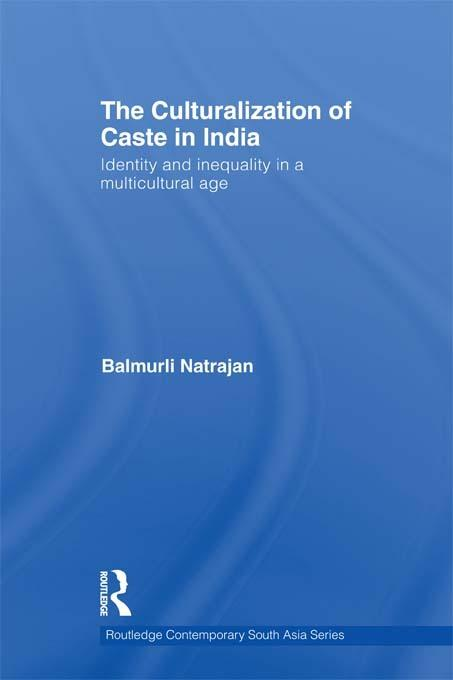 The Culturalization of Caste in India EB9781136647567