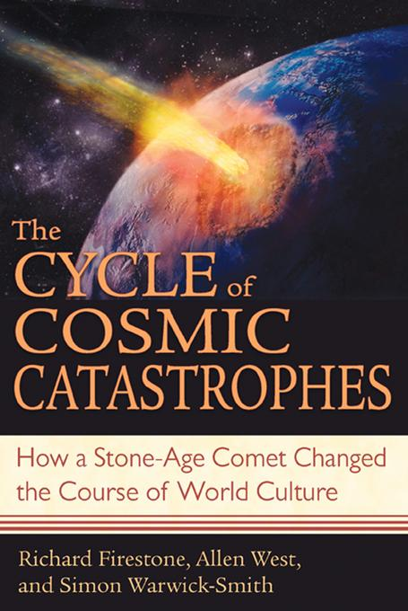 The Cycle of Cosmic Catastrophes: How a Stone-Age Comet Changed the Course of World Culture EB9781591439646
