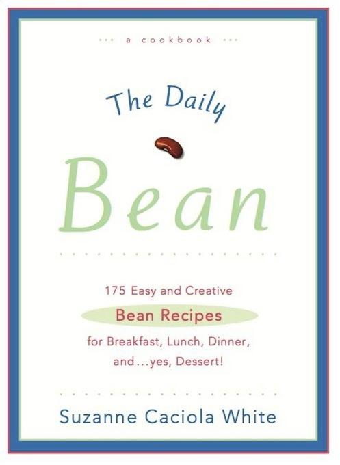 The Daily Bean: 175 Easy and Creative Bean Recipes for Breakfast, Lunch, Dinner....And, Yes, Dessert EB9781596987975