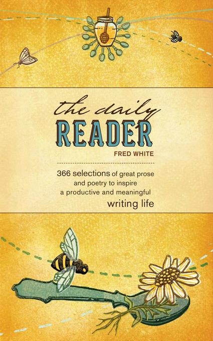 The Daily Reader: 366 Selections of Great Prose and Poetry to Inspire a Productive and Meaningful Writing Life EB9781599633398