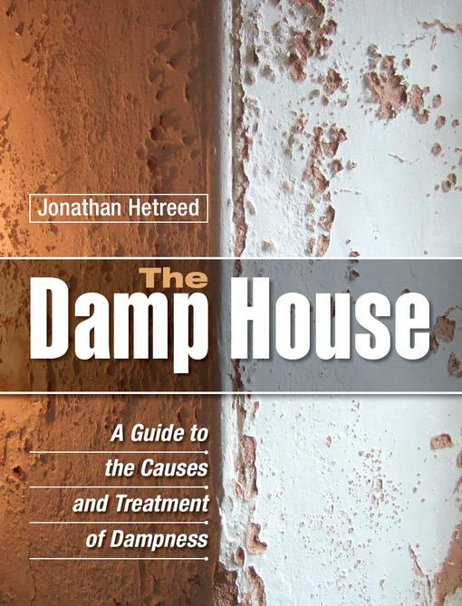 The Damp House: A Guide to the Causes and Treatment of Dampness EB9781847974037