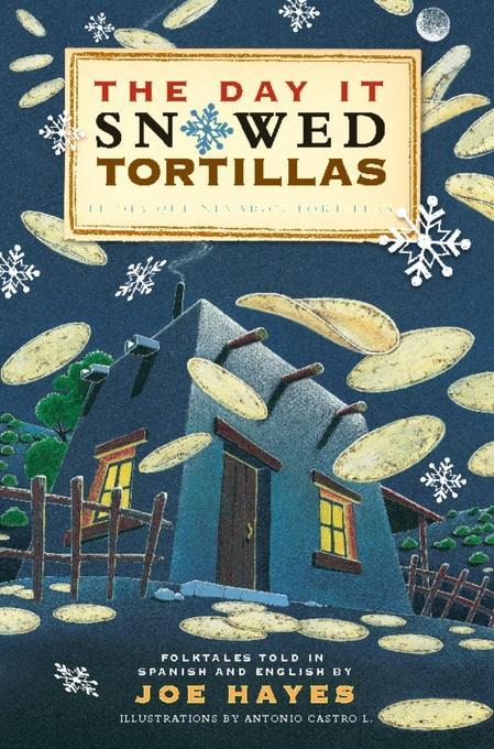 The Day It Snowed Tortillas / El dia que nevo tortilla: Folk Tales Retold by Joe Hayes EB9781933693309
