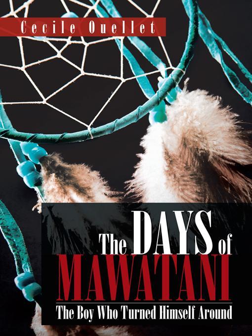 The Days of Mawatani: The Boy Who Turned Himself Around EB9781466922495