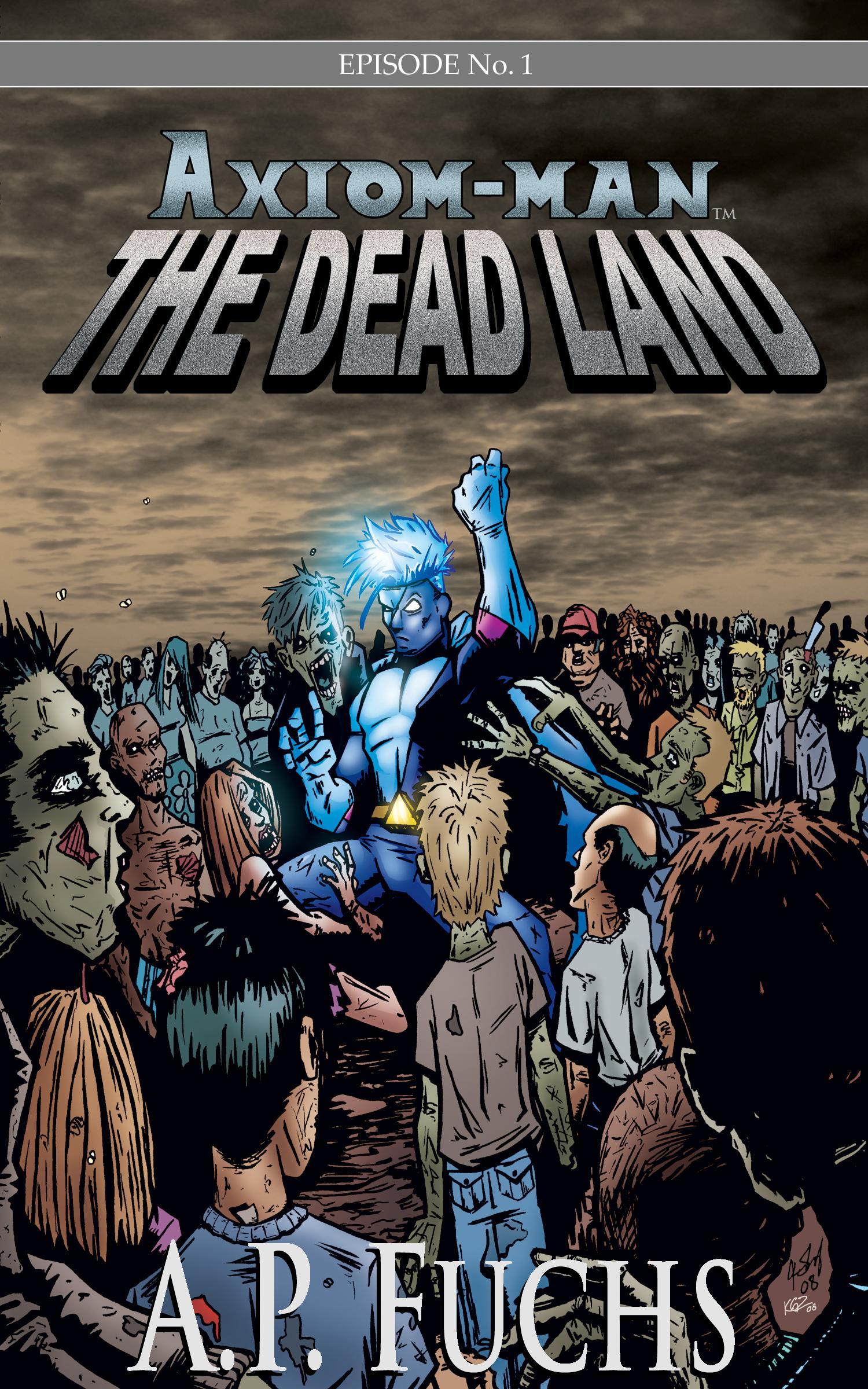 The Dead Land: A Superhero/Zombie Novel [Axiom-man Saga Episode No. 1]