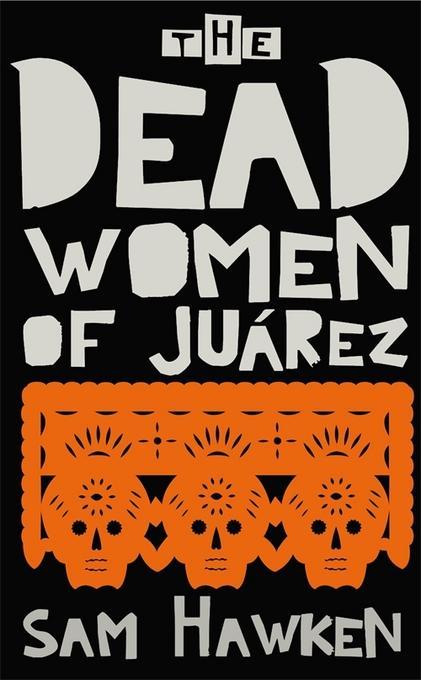 The Dead Women of Ju?rez EB9781847656551