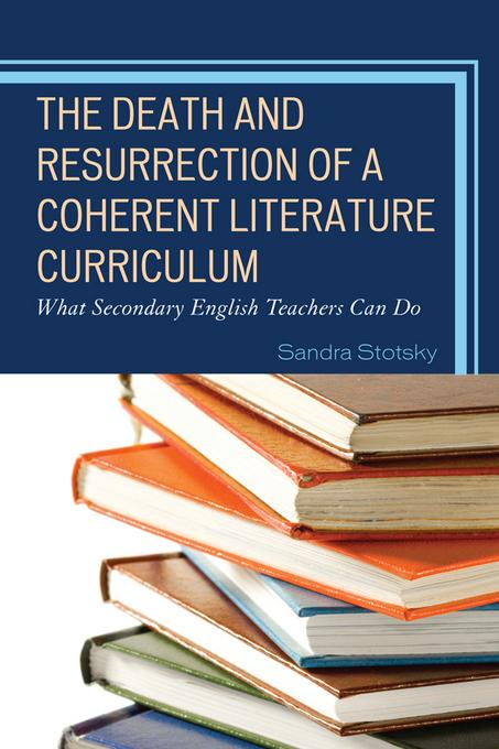The Death and Resurrection of a Coherent Literature Curriculum: What Secondary English Teachers Can Do EB9781610485593