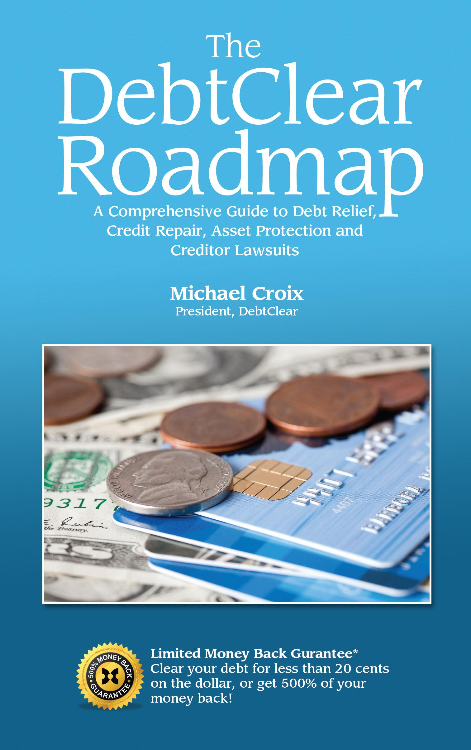 The DebtClear Roadmap: A Comprehensive Guide to Debt Relief, Credit Repair, Asset Protection, and Creditor Lawsuits EB9781450779067