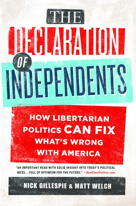 The Declaration of Independents: How Libertarian Politics Can Fix What's Wrong with America EB9781610392006