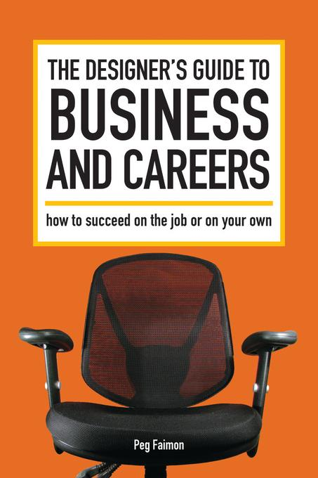 The Designer's Guide to Business and Careers: How to Succeed on the Job or on Your Own EB9781440307898