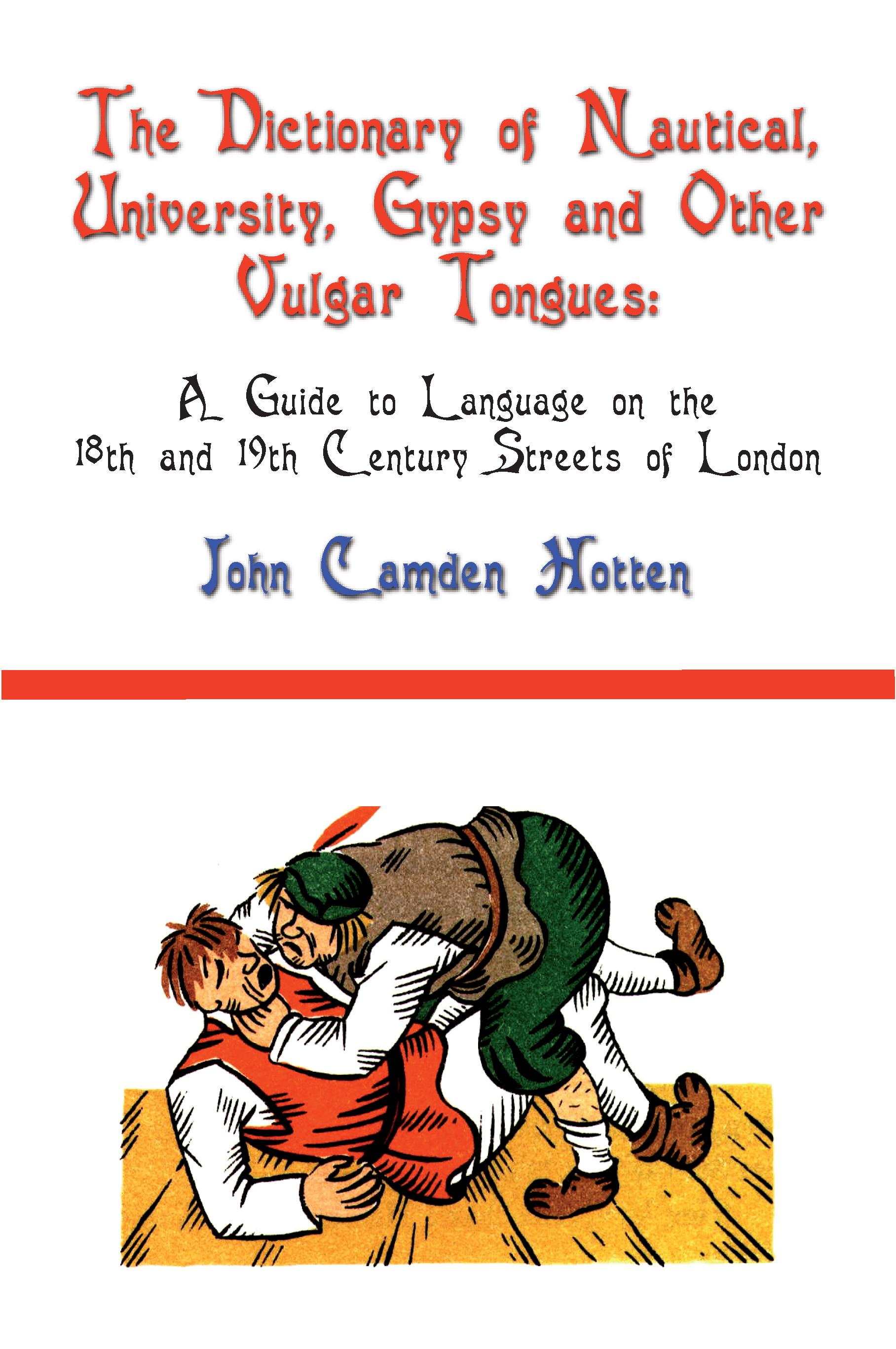 The Dictionary of Nautical, University, Gypsy and Other Vulgar Tongues EB9781611790184