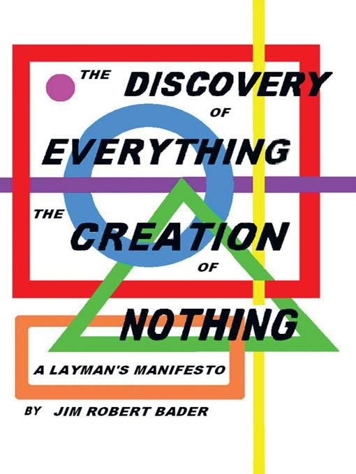 The Discovery of Everything, the Creation of Nothing:  A Layman's Manifesto EB9781462040445