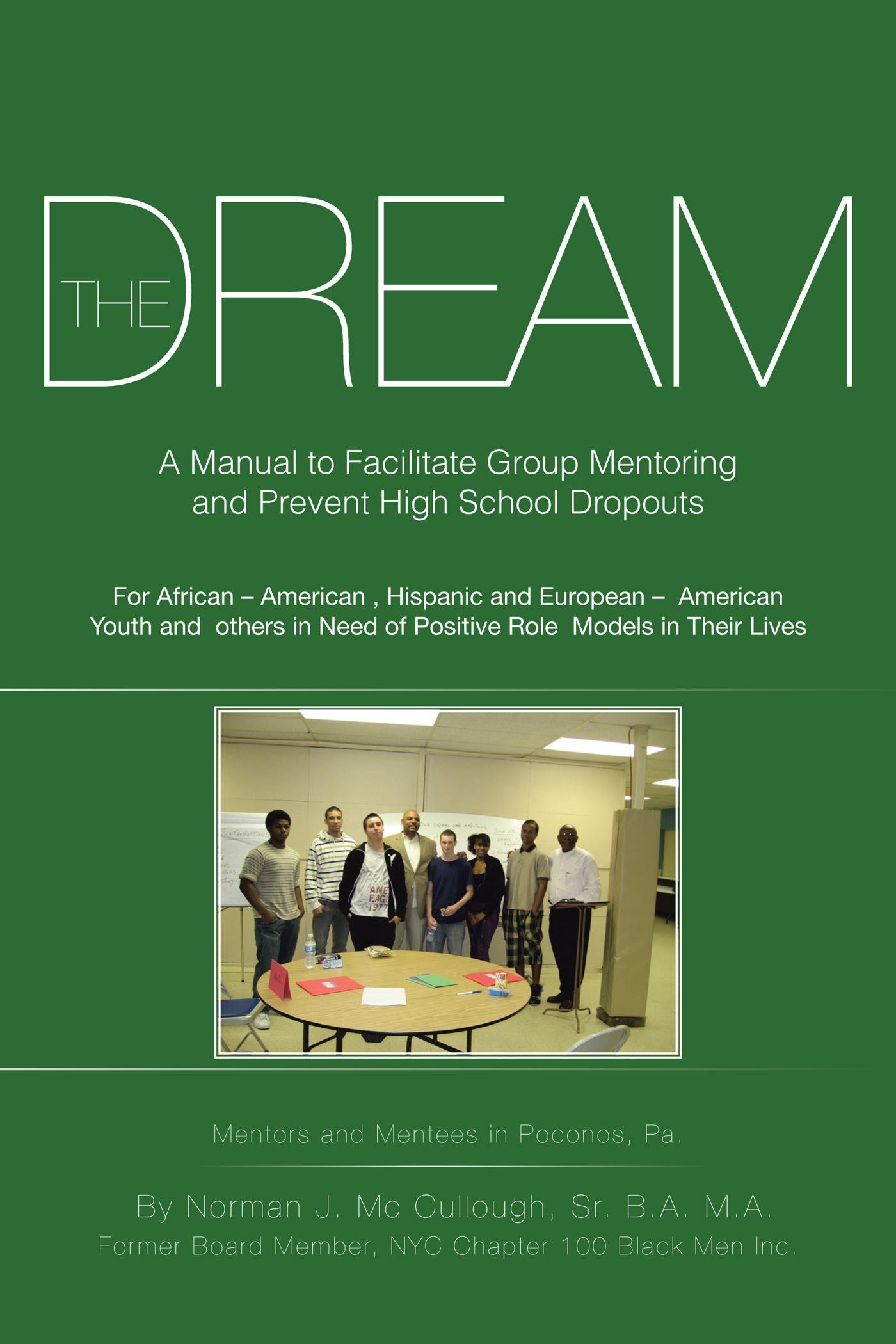 The Dream: A Manual to Facilitate Group Mentoring and Prevent High School Dropouts EB9781475937275